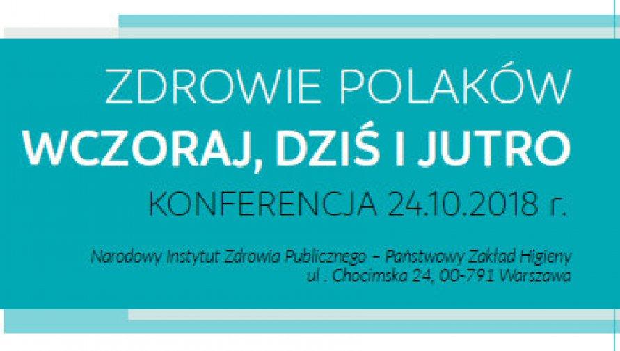 """Konferencja:  """"Zdrowie Polaków Wczoraj, Dziś i Jutro"""""""